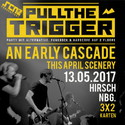 MORGEN EINSENDESCHLUSS: .rcn präsentiert: AN EARLY CASCADE, SA. 13.05.2017 @ PULL THE TRIGGER PARTY, HIRSCH-NBG.